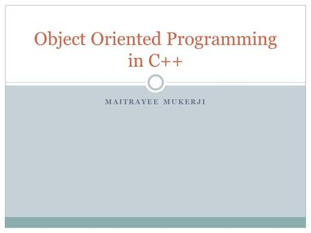 MAITRAYEE MUKERJI Object Oriented Programming in C++