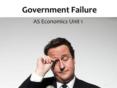 Government Failure AS Economics Unit 1. Aims and Objectives Aim: Understand government failure Objectives: Define government failure Assess different.