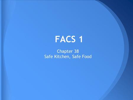 FACS 1 Chapter 38 Safe Kitchen, Safe Food. Imagine a kitchen. What would it look like? Would it be big or small? Would it have everything or only essentials?