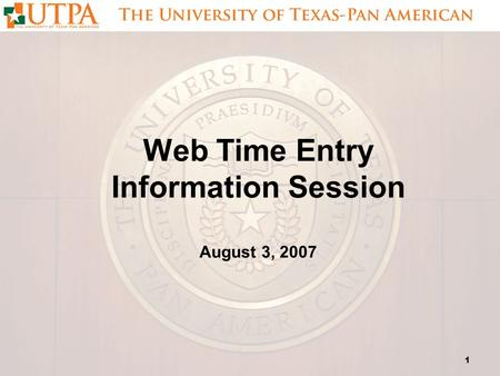 1 Web Time Entry Information Session August 3, 2007.