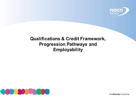 Qualifications & Credit Framework, Progression Pathways and Employability.
