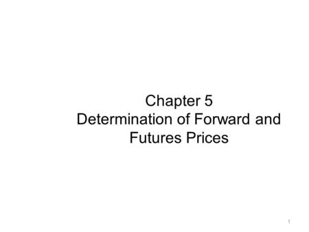 Chapter 5 Determination of Forward and Futures Prices 1.