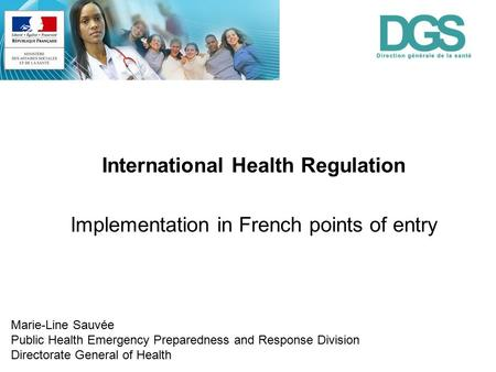 International Health Regulation Implementation in French points of entry Marie-Line Sauvée Public Health Emergency Preparedness and Response Division Directorate.