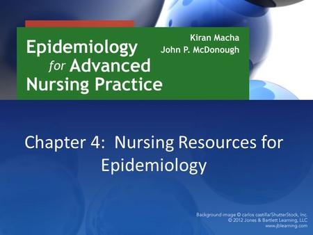 Chapter 4: Nursing Resources for Epidemiology. Introduction Data collection and analysis is a core area of epidemiology. Epidemiologists gather data from.