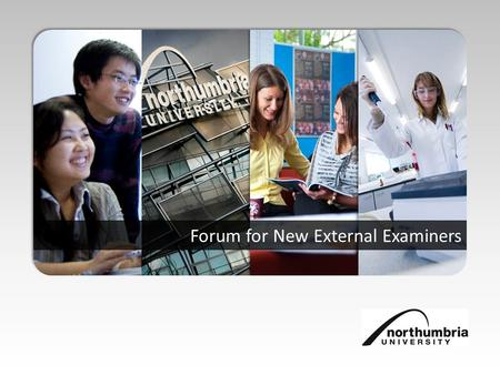 Forum for New External Examiners. Enid Ashdown, Principal Administrator, Academic Quality Alan Gregg, Academic Coordinator, Academic Quality Vashti Hutton,