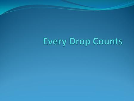 Every Drop Counts.
