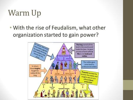 Warm Up With the rise of Feudalism, what other organization started to gain power?