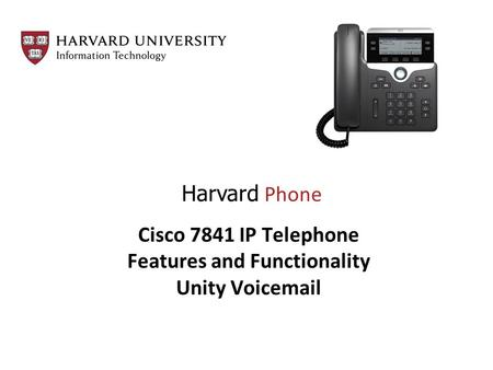 Cisco 7841 IP Telephone Features and Functionality Unity Voicemail Harvard Phone.