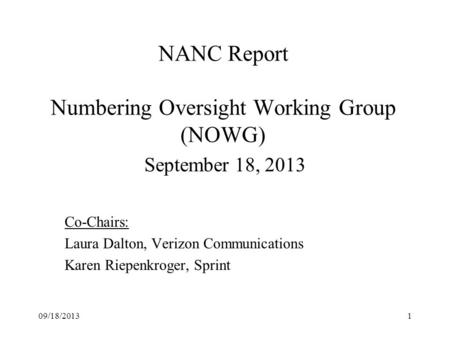 NANC Report Numbering Oversight Working Group (NOWG) September 18, 2013 Co-Chairs: Laura Dalton, Verizon Communications Karen Riepenkroger, Sprint 09/18/20131.
