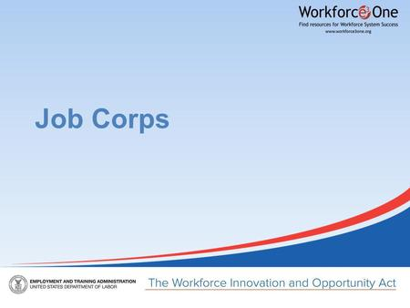Job Corps. Presenter Erin Fitzgerald Office of Job Corps Employment and Training Administration U.S. Department of Labor Have a question or comment about.