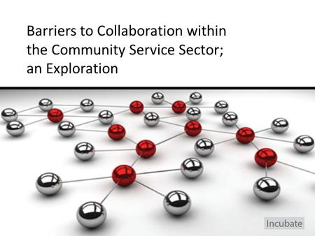 1 Barriers to Collaboration within the Community Service Sector; an Exploration.
