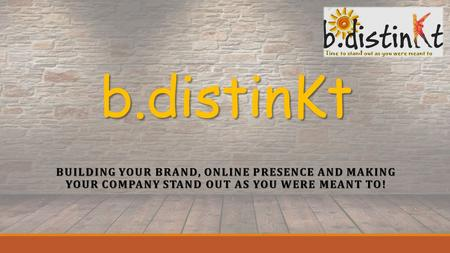 B.distinKt BUILDING YOUR BRAND, ONLINE PRESENCE AND MAKING YOUR COMPANY STAND OUT AS YOU WERE MEANT TO!