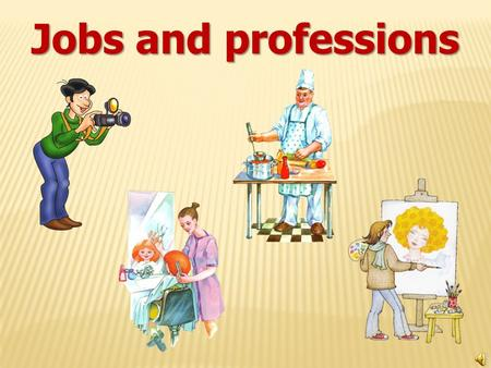 Jobs and professions. W hat`s his job? Ready! Steady! GO!