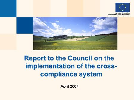 Report to the Council on the implementation of the cross- compliance system April 2007.