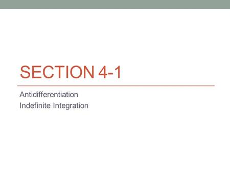 SECTION 4-1 Antidifferentiation Indefinite Integration.