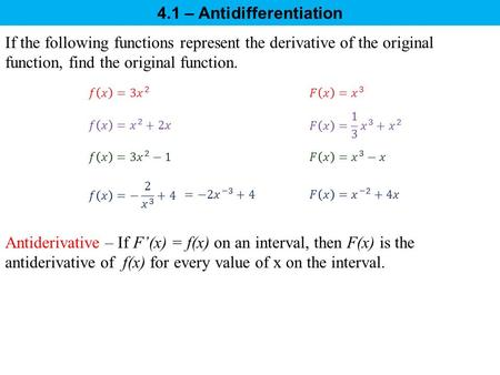 If the following functions represent the derivative of the original function, find the original function. Antiderivative – If F'(x) = f(x) on an interval,