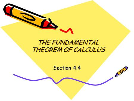 THE FUNDAMENTAL THEOREM OF CALCULUS Section 4.4. THE FUNDAMENTAL THEOREM OF CALCULUS Informally, the theorem states that differentiation and definite.