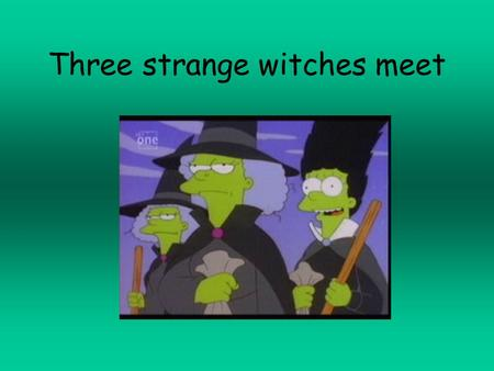 Three strange witches meet. King Duncan wins a great battle. Macbeth is a hero.