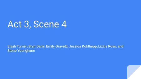 Act 3, Scene 4 Elijah Turner, Bryn Dami, Emily Oravetz, Jessica Kohlhepp, Lizzie Ross, and Stone Younghans.