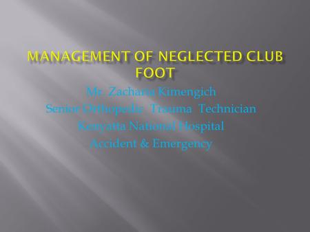 MANAGEMENT OF NEGLECTED CLUB FOOT