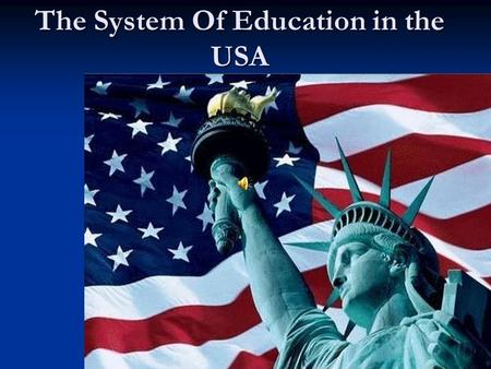 The System Of Education in the USA. This project is done by: