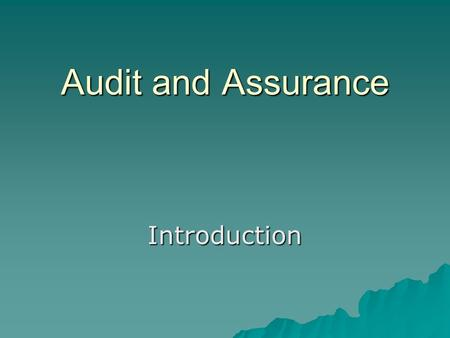 Audit and Assurance Introduction. Requirement  Preview before class. Ask more, and discuss more. Ask more, and discuss more. Make notes. Make notes.