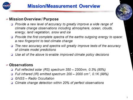 Mission/Measurement Overview  Mission Overview / Purpose  Provide a new level of accuracy to greatly improve a wide range of climate change observations.