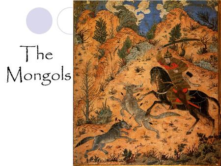 The Mongols. From their home on the steppes of Central Asia, the Mongols eventually ruled most of Eurasia.