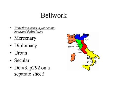 Bellwork Write these terms in your comp book and define later! Mercenary Diplomacy Urban Secular Do #3, p292 on a separate sheet!