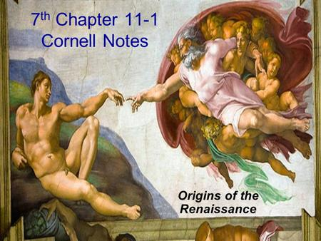 7 th Chapter 11-1 Cornell Notes Origins of the Renaissance.