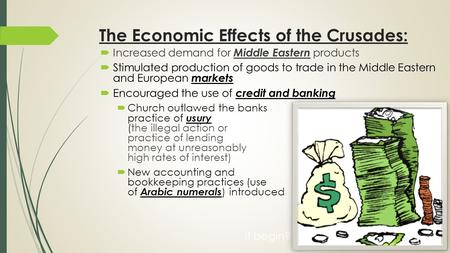 The Economic Effects of the Crusades:  Increased demand for Middle Eastern products  Stimulated production of goods to trade in the Middle Eastern and.