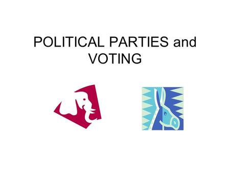 POLITICAL PARTIES and VOTING. Discussion Prompt: Name as many political parties as you can think of.