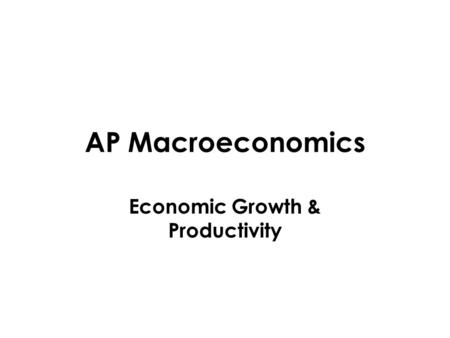 AP Macroeconomics Economic Growth & Productivity.