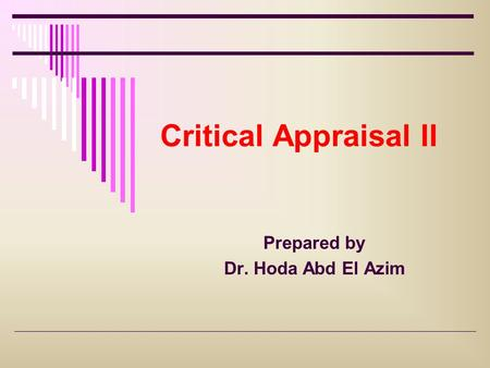 Critical Appraisal II Prepared by Dr. Hoda Abd El Azim.