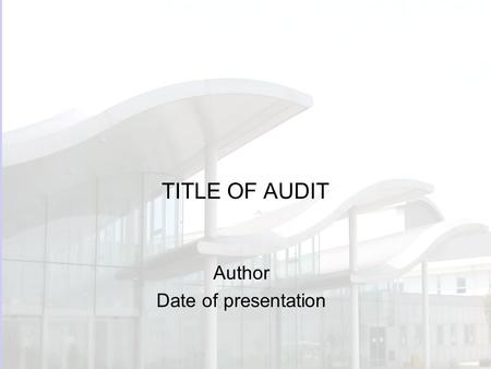 TITLE OF AUDIT Author Date of presentation. Background Why did you do the audit? e.g. high risk / high cost / frequent procedure? Concern that best practice.