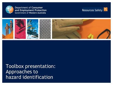 Toolbox presentation: Approaches to hazard identification.