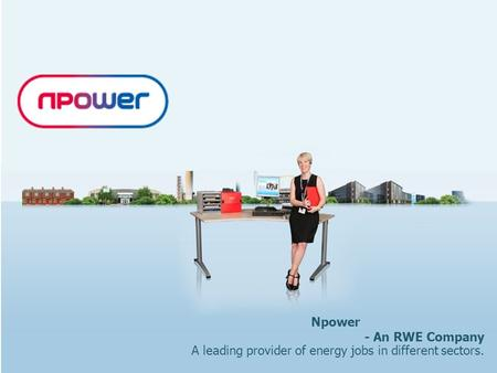 Npower - An RWE Company A leading provider of energy jobs in different sectors.