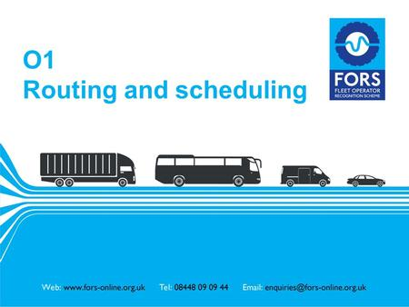 Www.fors-online.org.uk O1 Routing and scheduling.