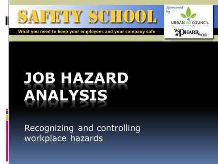 Recognizing and controlling workplace hazards. Objective To explain a job hazard analysis and encourage employees to recognize and evaluate workplace.
