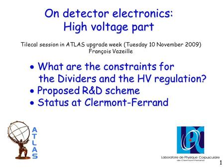 On detector electronics: High voltage part Tilecal session in ATLAS upgrade week (Tuesday 10 November 2009) François Vazeille  What are the constraints.