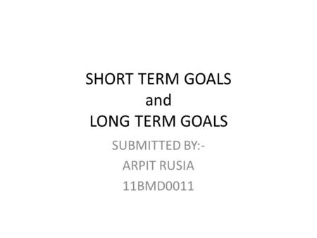 SHORT TERM GOALS and LONG TERM GOALS