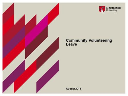 Community Volunteering Leave August 2015. 2 Macquarie University 'A University of Service and Engagement'