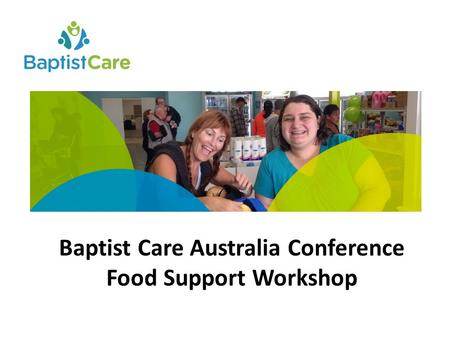 Baptist Care Australia Conference Food Support Workshop.