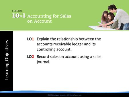 © 2014 Cengage Learning. All Rights Reserved. Learning Objectives © 2014 Cengage Learning. All Rights Reserved. LO1 Explain the relationship between the.