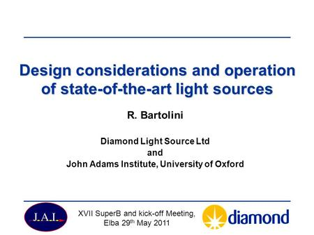 Design considerations and operation of state-of-the-art light sources R. Bartolini Diamond Light Source Ltd and John Adams Institute, University of Oxford.