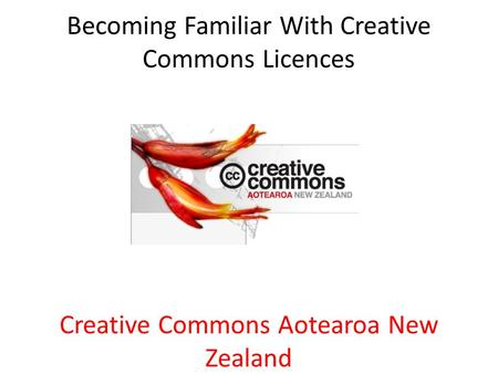 Becoming Familiar With Creative Commons Licences Creative Commons Aotearoa New Zealand.