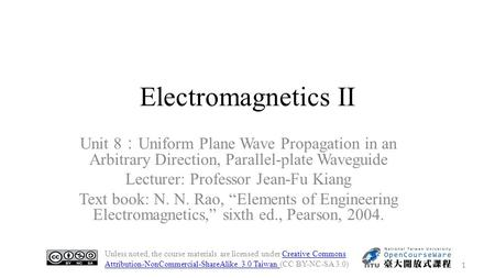 Electromagnetics II Unit 8 : Uniform Plane Wave Propagation in an Arbitrary Direction, Parallel-plate Waveguide Lecturer: Professor Jean-Fu Kiang Text.