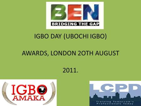 IGBO DAY (UBOCHI IGBO) AWARDS, LONDON 2OTH AUGUST 2011.