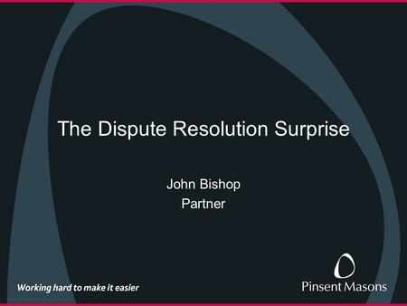 The Dispute Resolution Surprise John Bishop Partner.