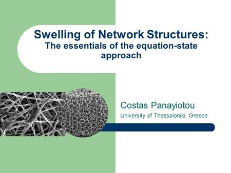 Swelling of Network Structures: The essentials of the equation-state approach Costas Panayiotou University of Thessaloniki, Greece.